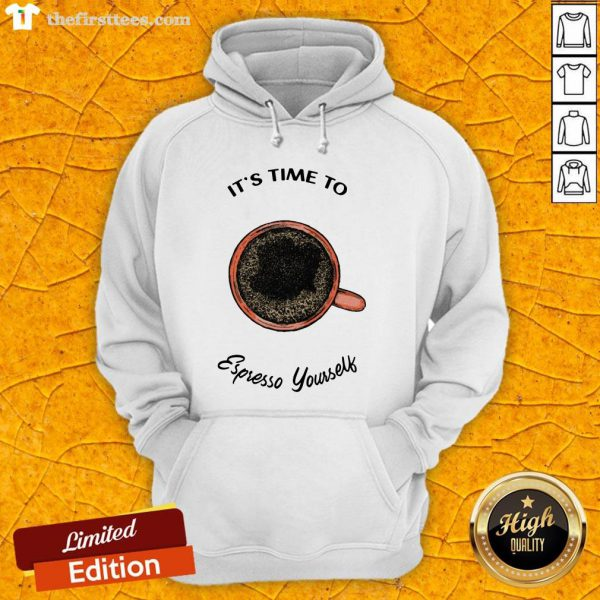 It's Time To Espresso Yourself A Coffee Hoodie-Design By Wardtee.com