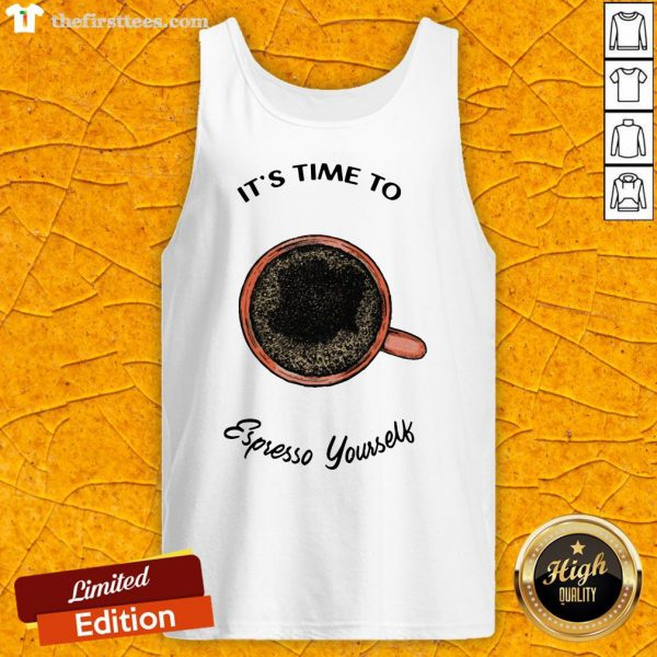 It's Time To Espresso Yourself A Coffee Tank Top-Design By Wardtee.com