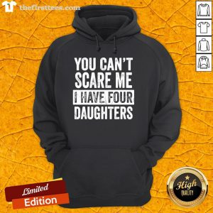 Official Mens You Can't Scare Me I Have Four Daughters Funny Dad Gift Hoodie-Design By Thefirsttees.com