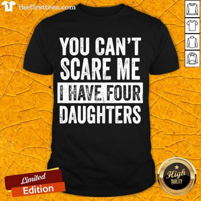 Official Mens You Can't Scare Me I Have Four Daughters Funny Dad Gift T-Shirt-Design By Thefirsttees.com