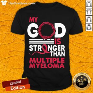 Original My God Is Stronger Than Multiple Myeloma Awareness Shirt- Design By Thefirsttees.com