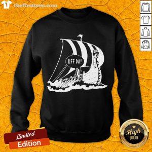 Perfect Uff Da Viking Ship Sweatshirt- Design By Thefirsttees.com