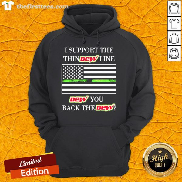 Premium I Support The Thin Dew Line Dew You Back The Dew Hoodie- Design By Thefirsttees.com