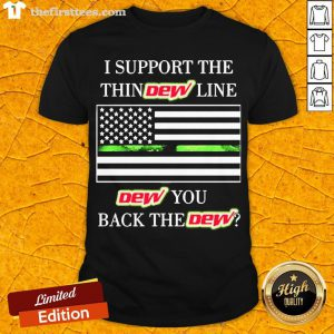 Premium I Support The Thin Dew Line Dew You Back The Dew Shirt- Design By Thefirsttees.com