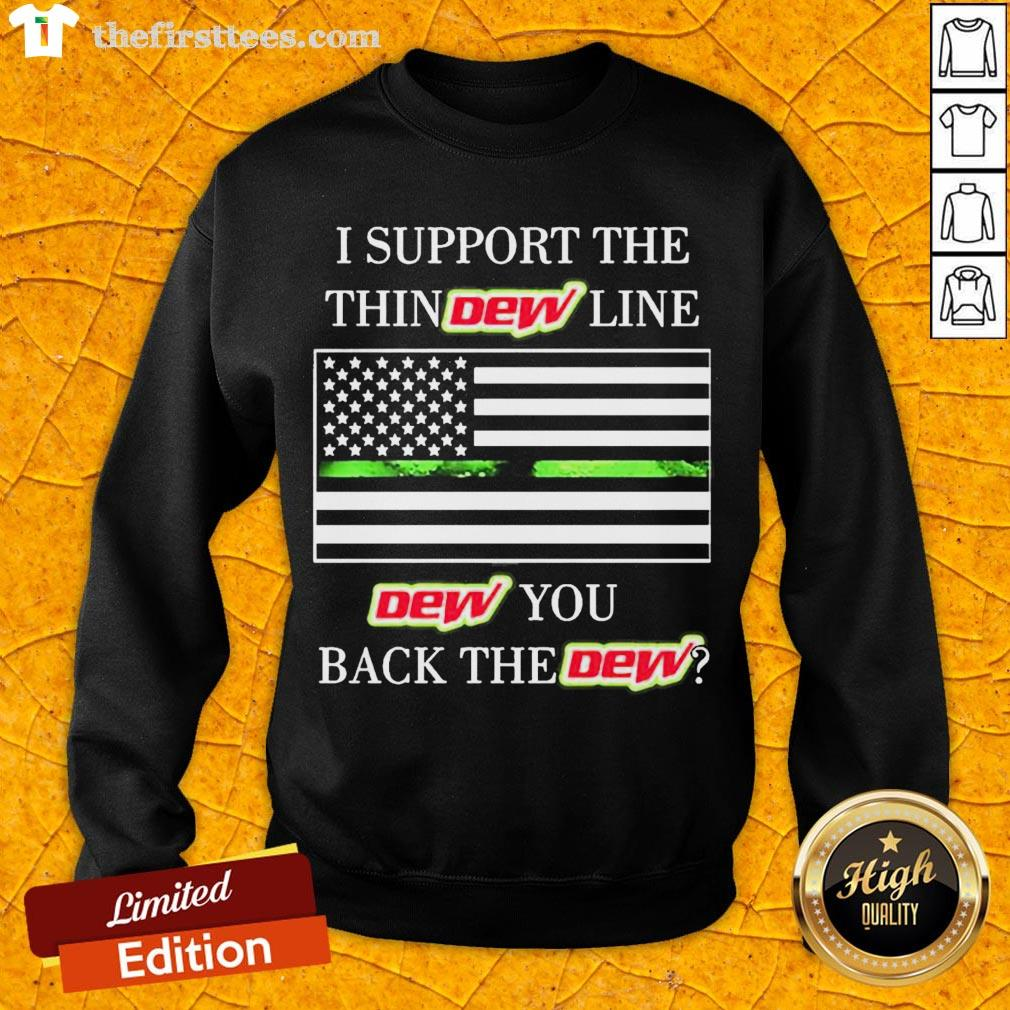 Premium I Support The Thin Dew Line Dew You Back The Dew  Sweatshirt- Design By Thefirsttees.com