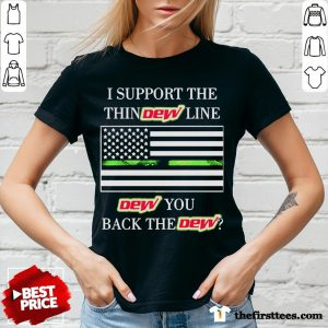 Premium I Support The Thin Dew Line Dew You Back The Dew V-neck- Design By Thefirsttees.com