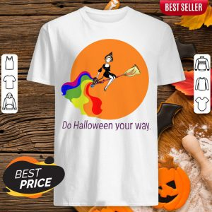 For LGBT Do Halloween Your Way Shirt