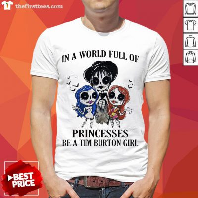 In A World Full Of Princesses Be A Tim Burton Girl Halloween Shirt - Design By Thefirsttees.com