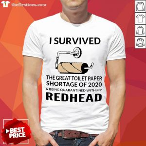 I Survived The Great Toilet Paper Shortage Of 2020 And Being Quarantined With My Redhead Shirt - Design By Thefirsttees.com