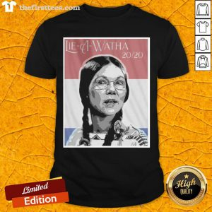 Official Lie A Watha Elizabeth Warren 2020 Shirt - Design By Thefirsttees.com