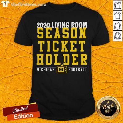 Living Room Season Ticket Holder Michigan Football Shirt - Design By Thefirsttees.com
