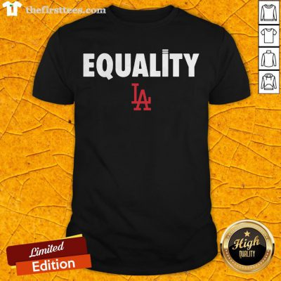 Nice Equality Los Angeles LA Shirt - Design By Thefirsttees.com