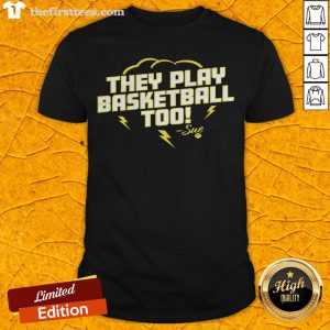 Good They Play Basketball Too 2020 Sue Shirt - Design By Thefirsttees.com