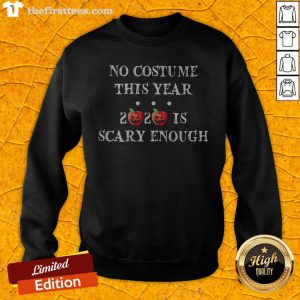No Costume This Year 2020 Is Scary Enough Apple Halloween Sweatshirt - Design By Thefirsttees.com