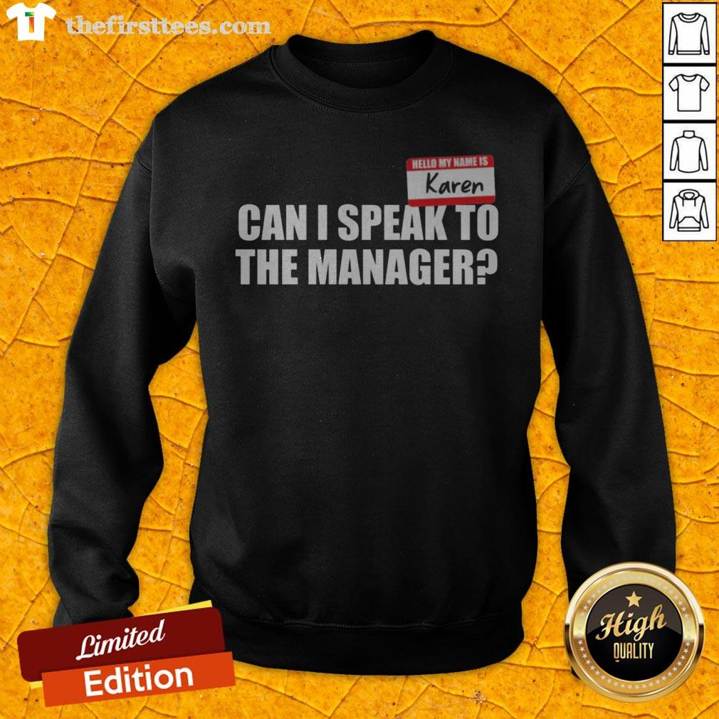 Hello My Name Is Karen Can I Speak To The Manager Sweatshirt - Design By Thefirsttees.com