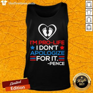 I'm Pro-Life I Don't Apologize For It Mike Pence 2020 Tank Top - Design By Thefirsttees.com