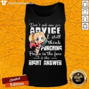 Harley Quinn Don't Ask Me For Advice I Still Think Punching People In The Face Is The Right Answer Tank Top - Design By Thefirsttees.com