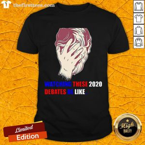 Top Watching These 2020 Debates Be Like Shirt-Design By Wardtee.com