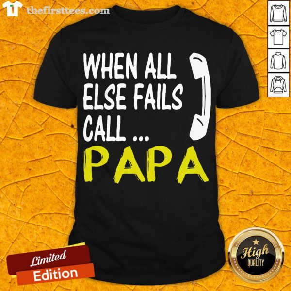Top When All Else Fails Call Papa Shirt- Design By Thefirsttees.com