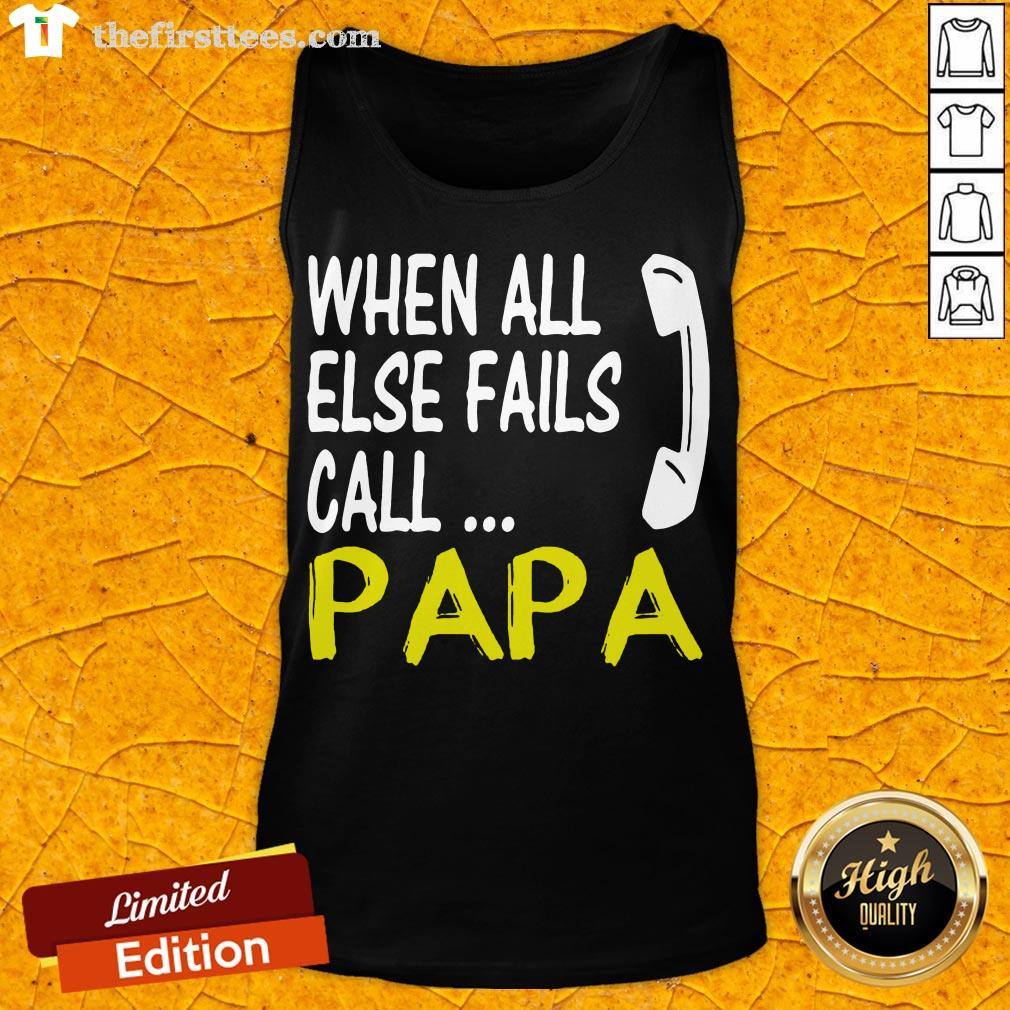 Top When All Else Fails Call Papa Tank Top- Design By Thefirsttees.com