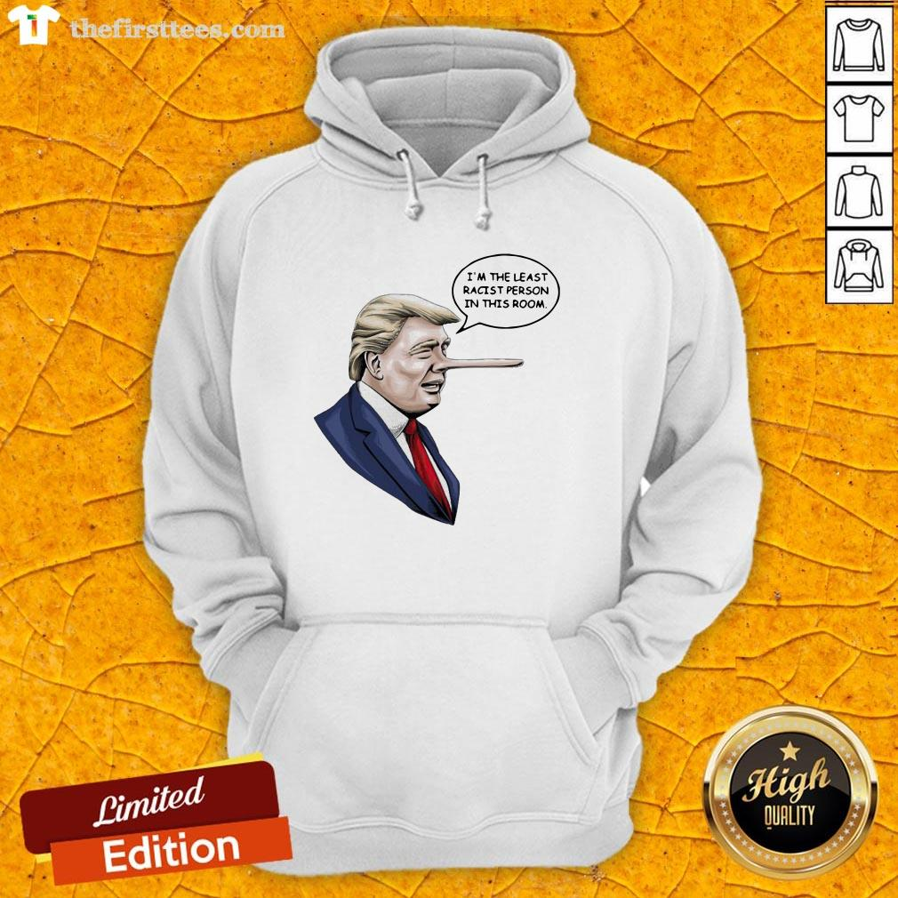 Trump Pinocchio I'm The Least Racist Person In This Room Hoodie-Design By Wardtee.com