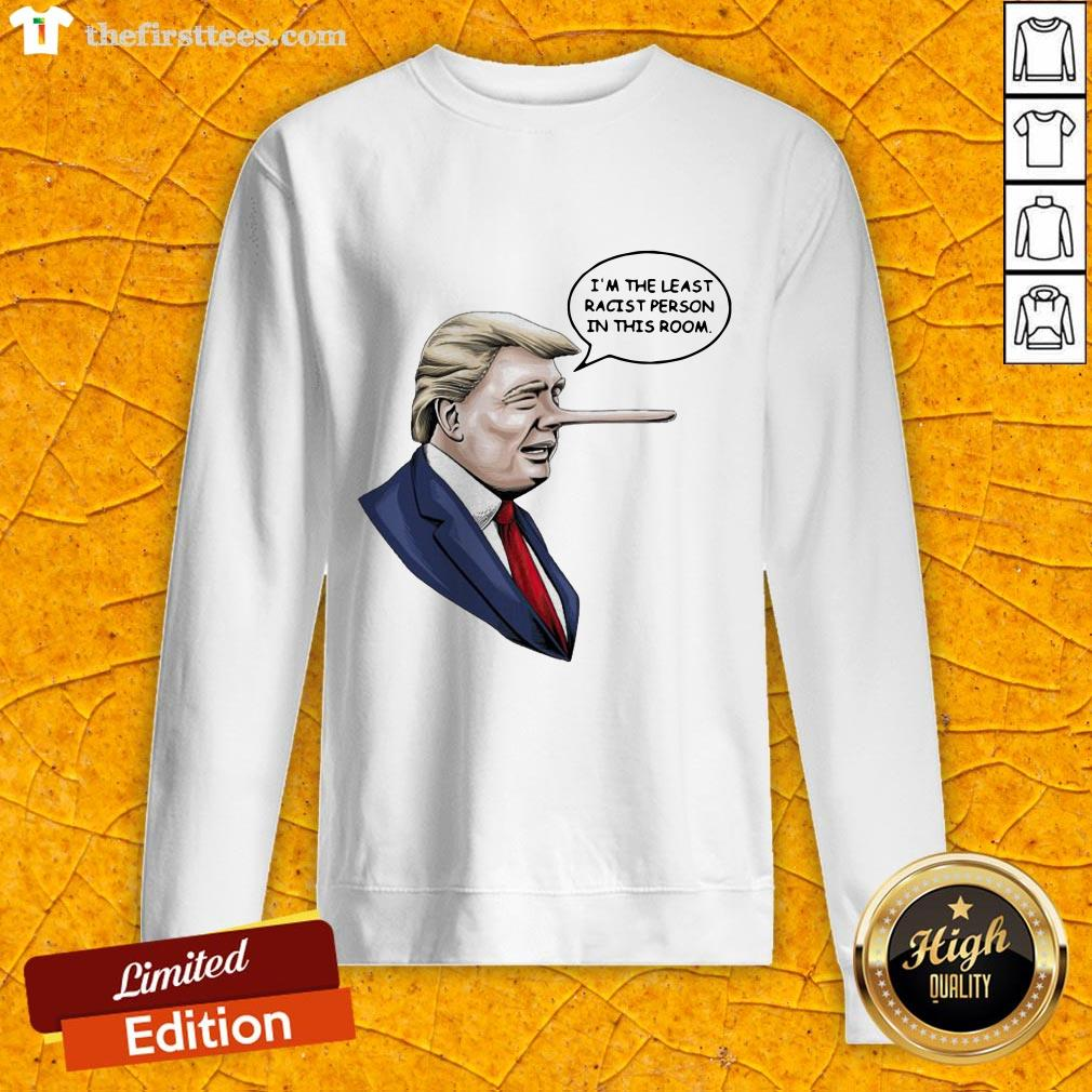 Trump Pinocchio I'm The Least Racist Person In This Room Sweatshirt-Design By Wardtee.com