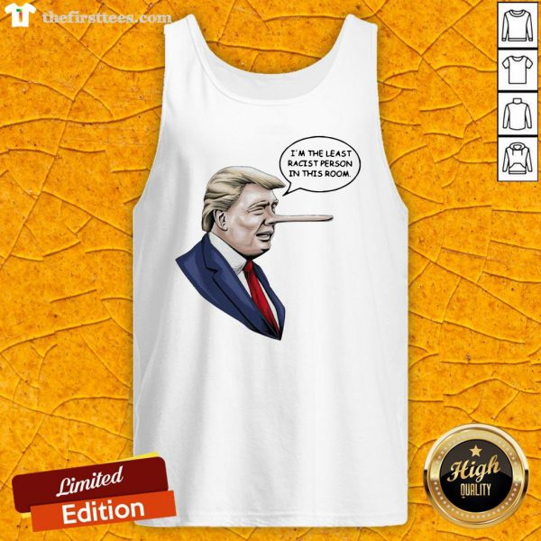 Trump Pinocchio I'm The Least Racist Person In This Room Tank Top-Design By Wardtee.com