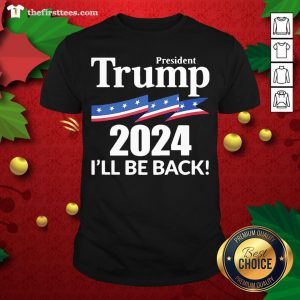 Funny President Trump 2024 I'll Be Back Shirt - Design By Thefirsttees.com