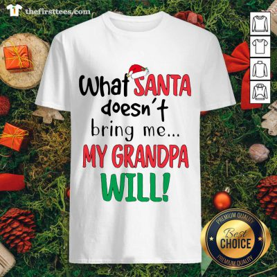 What Santa Doesn't Bring Me My Grandpa Will Shirt- Design by Thefristtee.com