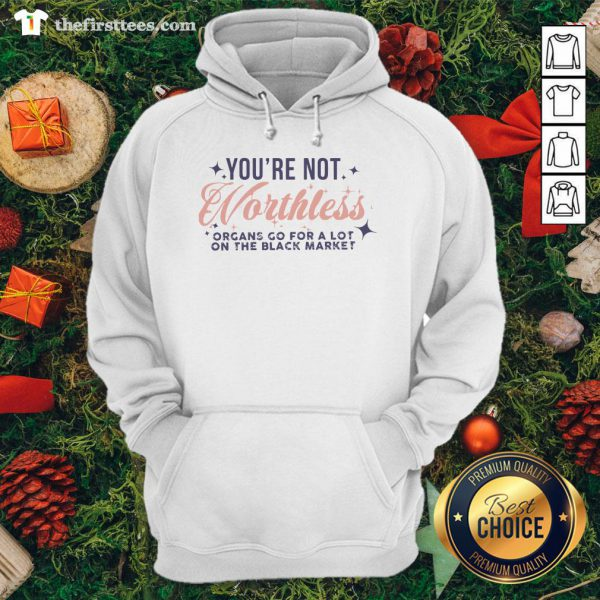 Cool You're Not Worthless Organs Go For A Lot On The Black Market Hoodie - Design By Thefirsttees.com