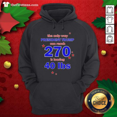 Official President Trump Can Reach 270 For Democrats Hoodie - Design By Thefirsttees.com