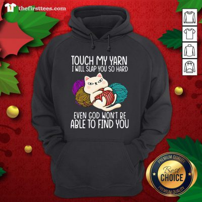 Hot Touch My Yarn I Will Slap You So Hard Even God Won't Be Able To Find You Hoodie - Design By Thefirsttee.com
