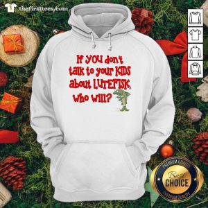 Top If You Don't Talk To Your Kids About Lutefisk Who Will Hoodie - Design By Thefirsttee.com