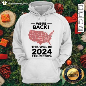 Top We're Back This Will Be 2021 #trump2024 Hoodie - Design By Thefirsttee.com