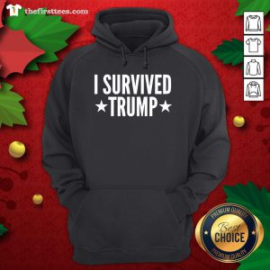 Hot I Survived Trump Funny Hoodie - Design By Thefirsttees.com