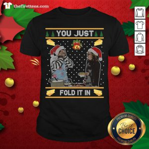 Nice You Just Fold It In Fold In The Cheese Ugly Christmas Shirt - Design By Thefirsttees.com