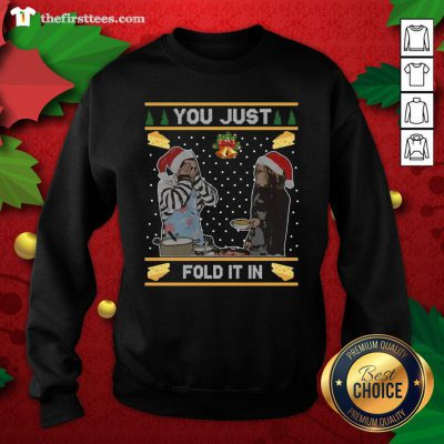 Nice You Just Fold It In Fold In The Cheese Ugly Christmas Sweatshirt - Design By Thefirsttees.com