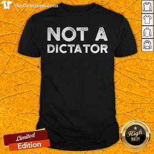 Original Not A Dictator 2020 Shirt