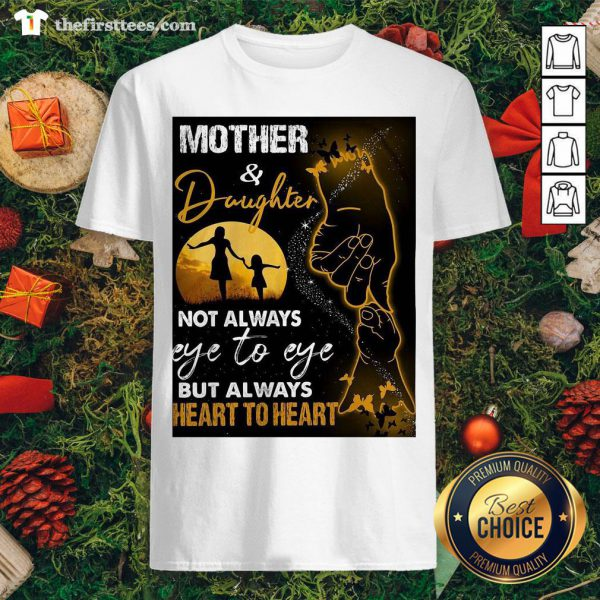 Hot Mother And Daughter Not Always Eye To Eye But Always Heart To Heart Shirt - Design By Thefirsttees.com