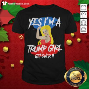 Original Yes I'm A Trump Girl Get Over It 2020 Shirt - Design By Thefirsttees.com