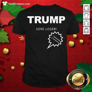 Hot Trump Sore Loser I Demand A Recount Election 2020 Shirt - Design By Thefirsttees.com