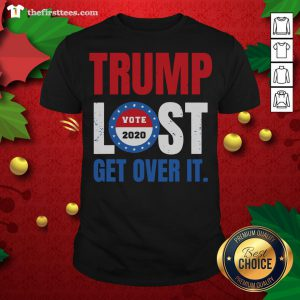 Premium Trump Lost Vote 2020 Get Over It Shirt - Design By Thefirsttees.com