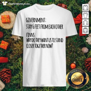 Hot Government Stay 6 Feet From Each Other Finns Why Do They Want Us To Stand Shirt - Design By Thefirsttees.com