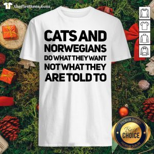 Top Cats And Norwegians Do What They Want Not What They Are Told To Shirt - Design By Thefirsttees.com