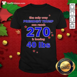 Official President Trump Can Reach 270 For Democrats Shirt - Design By Thefirsttees.com