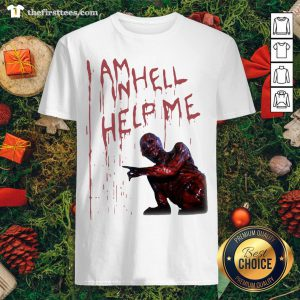 Premium I Am Inhell Help Me Shirt - Design By Thefirsttee.com