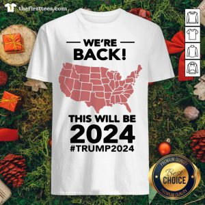 Top We're Back This Will Be 2021 #trump2024 Shirt - Design By Thefirsttee.com