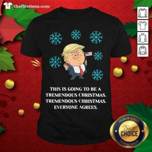 Lovely Trump This Is Going To Be A Tremendous Christmas Shirt - Design By Thefirsttee.com