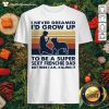 Cool I Never Dreamed I'd Grow Up To Be A Super Sexy Frenchie Dad Vintage Retro Shirt - Design By Thefirsttee.com