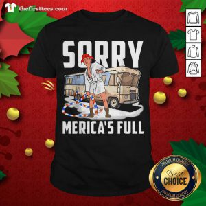 Sorry Merica's Full Trump Parody Of Shitter's Full Shirt - Design by Thefristtee.com